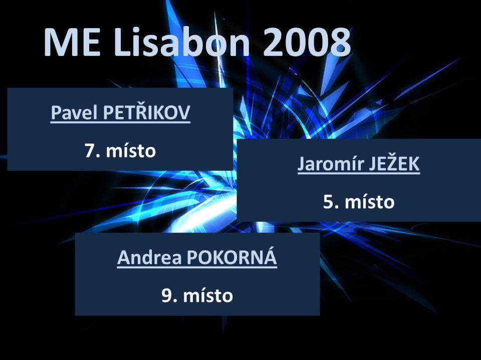 ME Lisabon 2008 Pavel PETŘIKOV 7. místo Jaromír JEŽEK 5. místo
