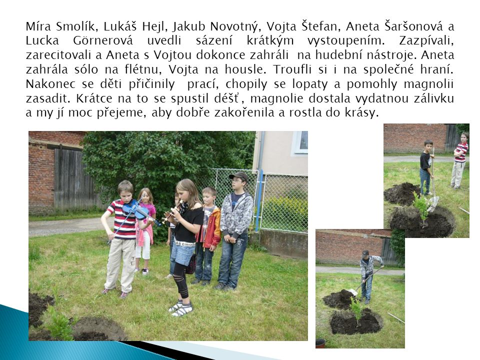 Míra Smolík, Lukáš Hejl, Jakub Novotný, Vojta Štefan, Aneta Šaršonová a Lucka Görnerová uvedli sázení krátkým vystoupením.