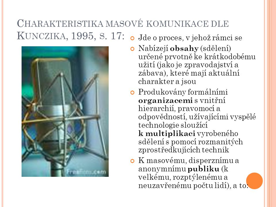 Charakteristika masové komunikace dle Kunczika, 1995, s. 17: