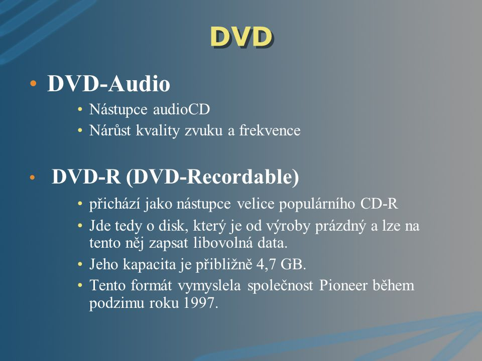 DVD DVD-Audio DVD-R (DVD-Recordable) Nástupce audioCD