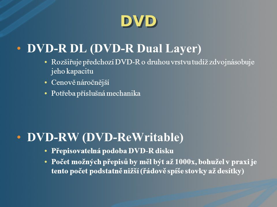 DVD DVD-R DL (DVD-R Dual Layer) DVD-RW (DVD-ReWritable)