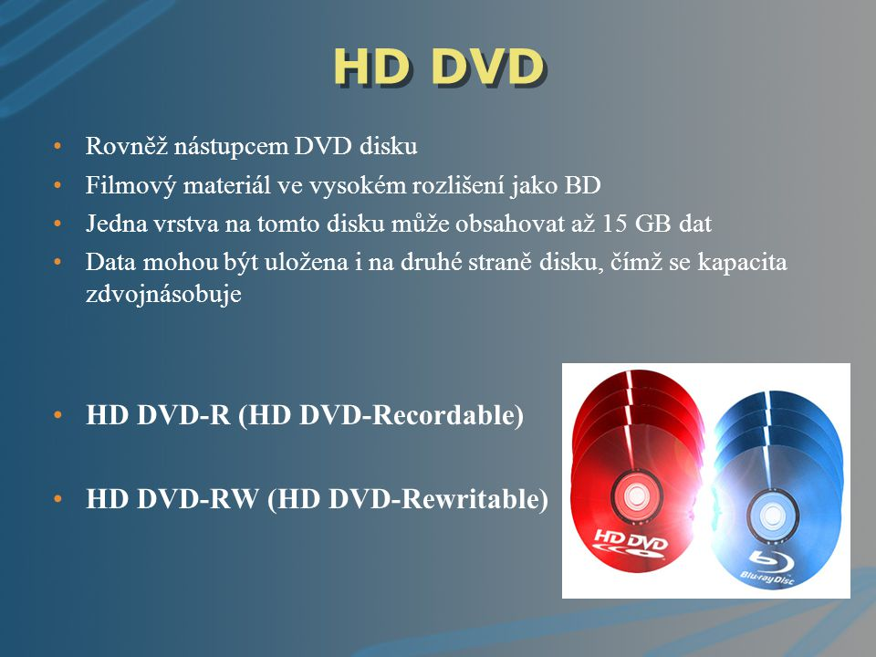 HD DVD HD DVD-R (HD DVD-Recordable) HD DVD-RW (HD DVD-Rewritable)