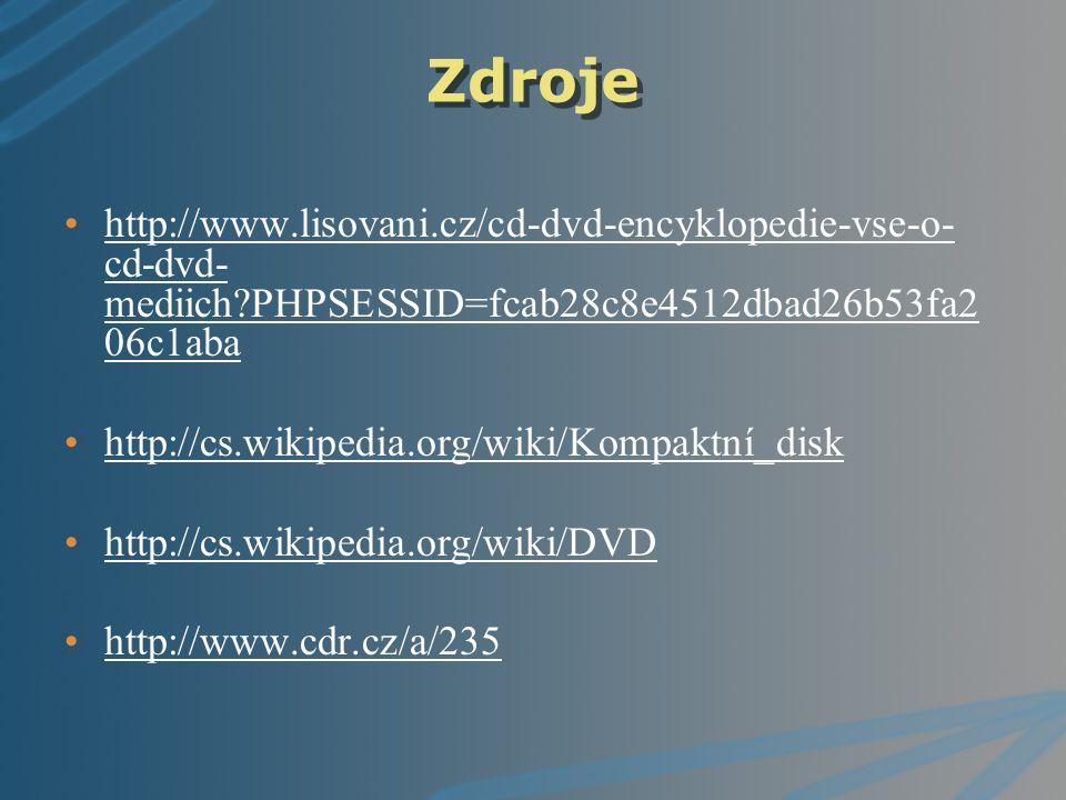 Zdroje http://www.lisovani.cz/cd-dvd-encyklopedie-vse-o-cd-dvd-mediich PHPSESSID=fcab28c8e4512dbad26b53fa206c1aba.