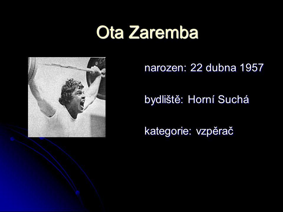 Ota Zaremba narozen: 22 dubna 1957 bydliště: Horní Suchá