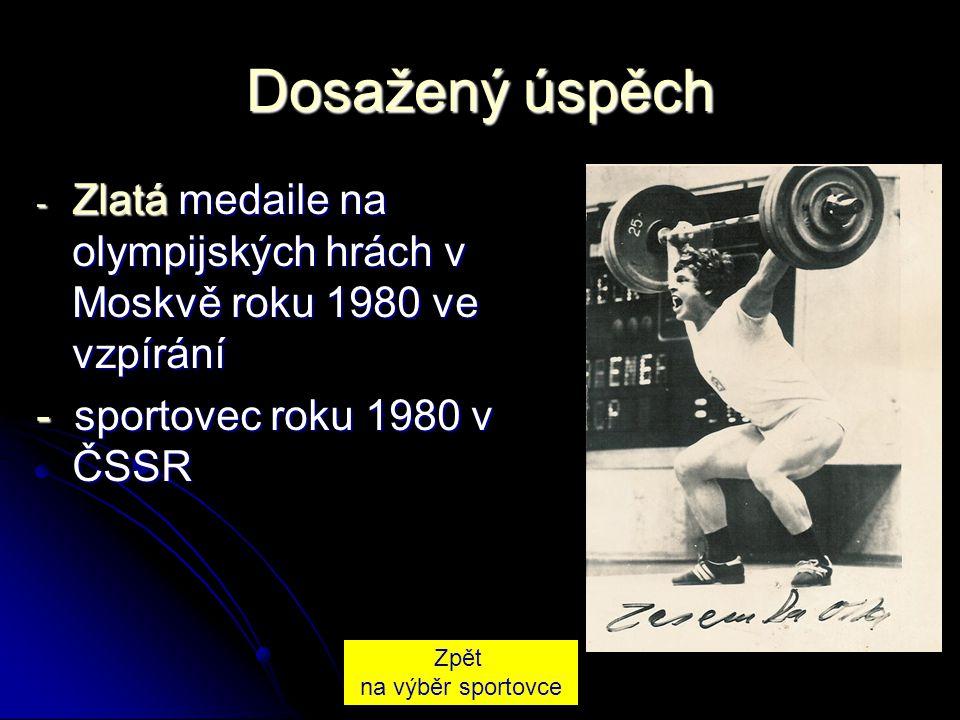 Dosažený úspěch Zlatá medaile na olympijských hrách v Moskvě roku 1980 ve vzpírání. - sportovec roku 1980 v ČSSR.