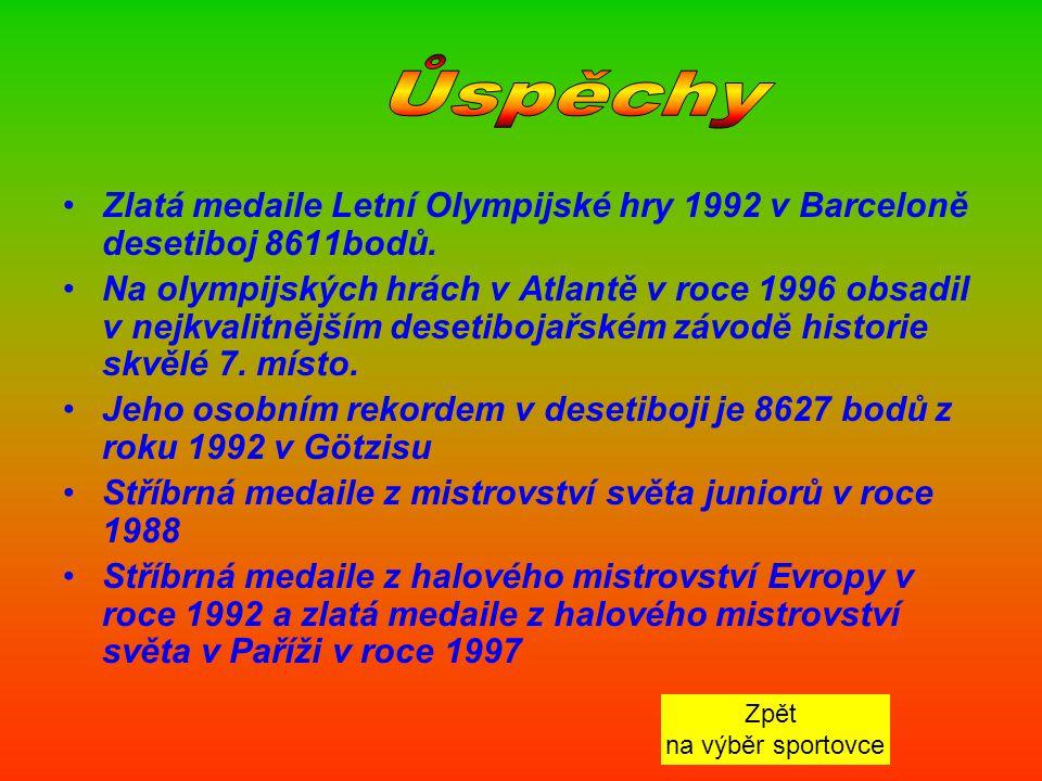 Ůspěchy Zlatá medaile Letní Olympijské hry 1992 v Barceloně desetiboj 8611bodů.