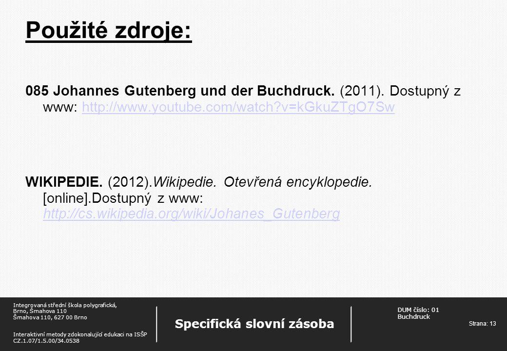 Použité zdroje: 085 Johannes Gutenberg und der Buchdruck. (2011). Dostupný z www: http://www.youtube.com/watch v=kGkuZTgO7Sw.