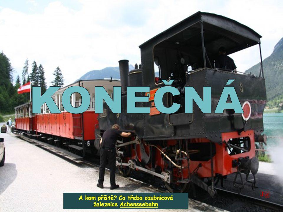 A kam příště Co třeba ozubnicová železnice Achenseebahn