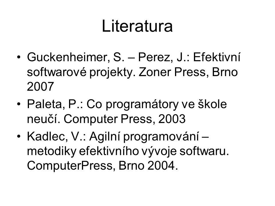 Literatura Guckenheimer, S. – Perez, J.: Efektivní softwarové projekty. Zoner Press, Brno 2007.