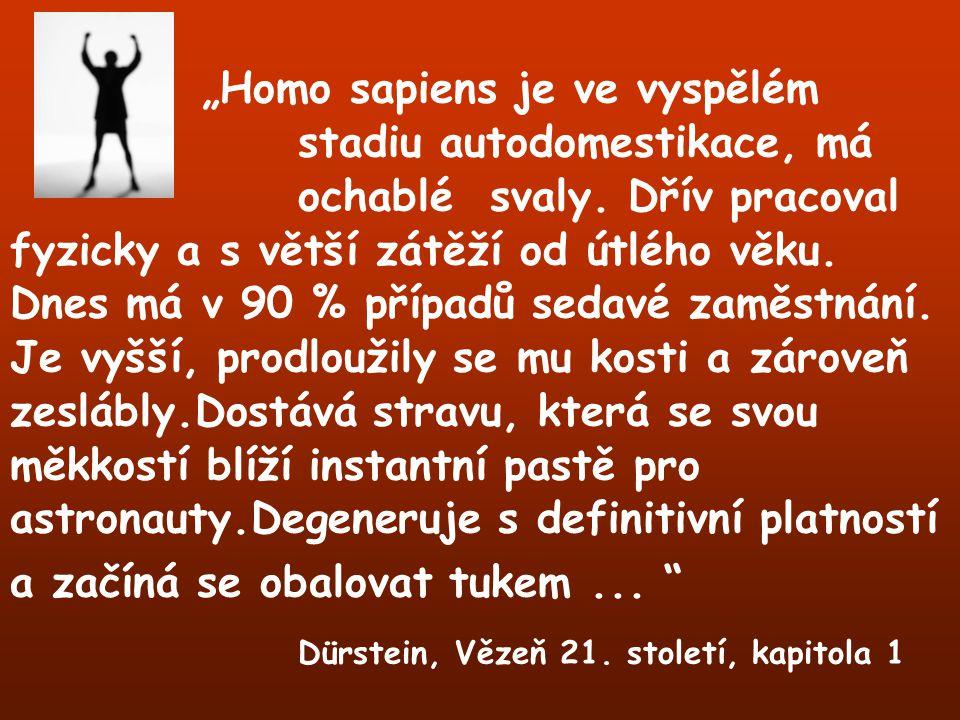 """""""Homo sapiens je ve vyspělém. stadiu autodomestikace, má. ochablé"""