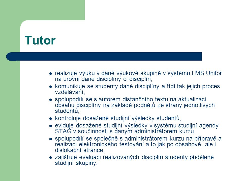 Tutor realizuje výuku v dané výukové skupině v systému LMS Unifor na úrovni dané disciplíny či disciplín,