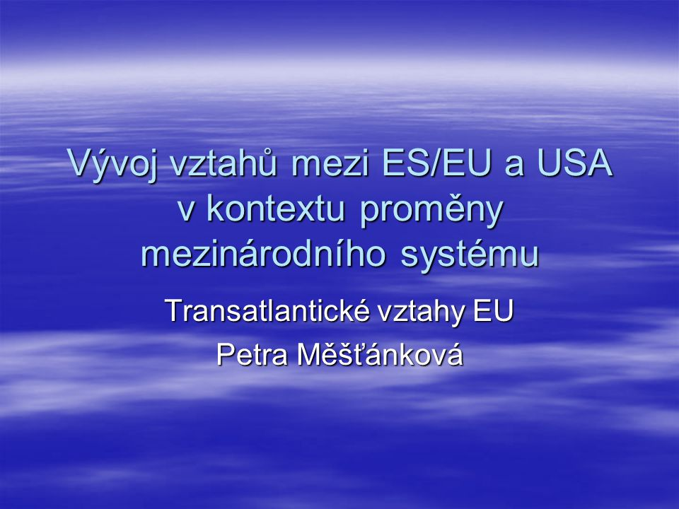Vývoj vztahů mezi ES/EU a USA v kontextu proměny mezinárodního systému