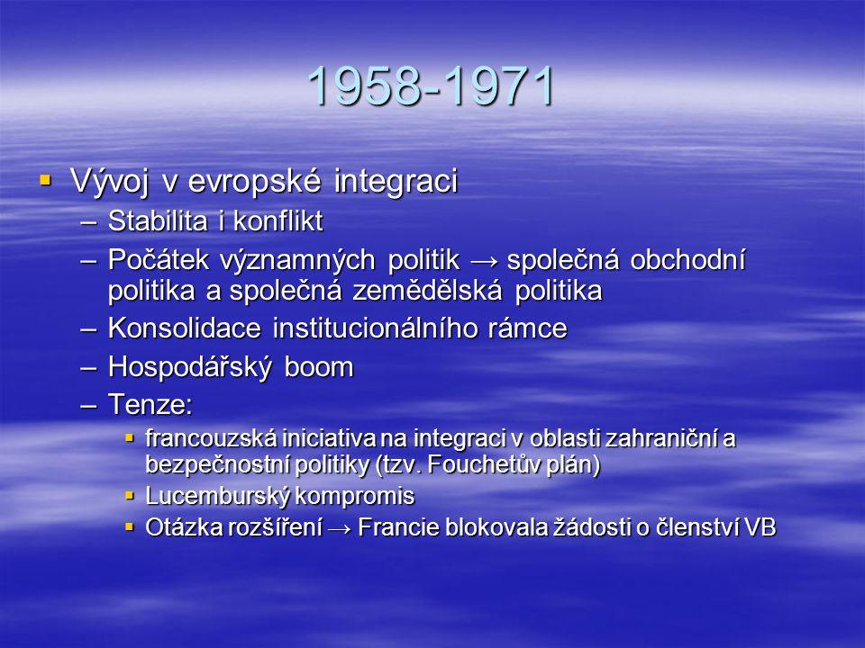 1958-1971 Vývoj v evropské integraci Stabilita i konflikt
