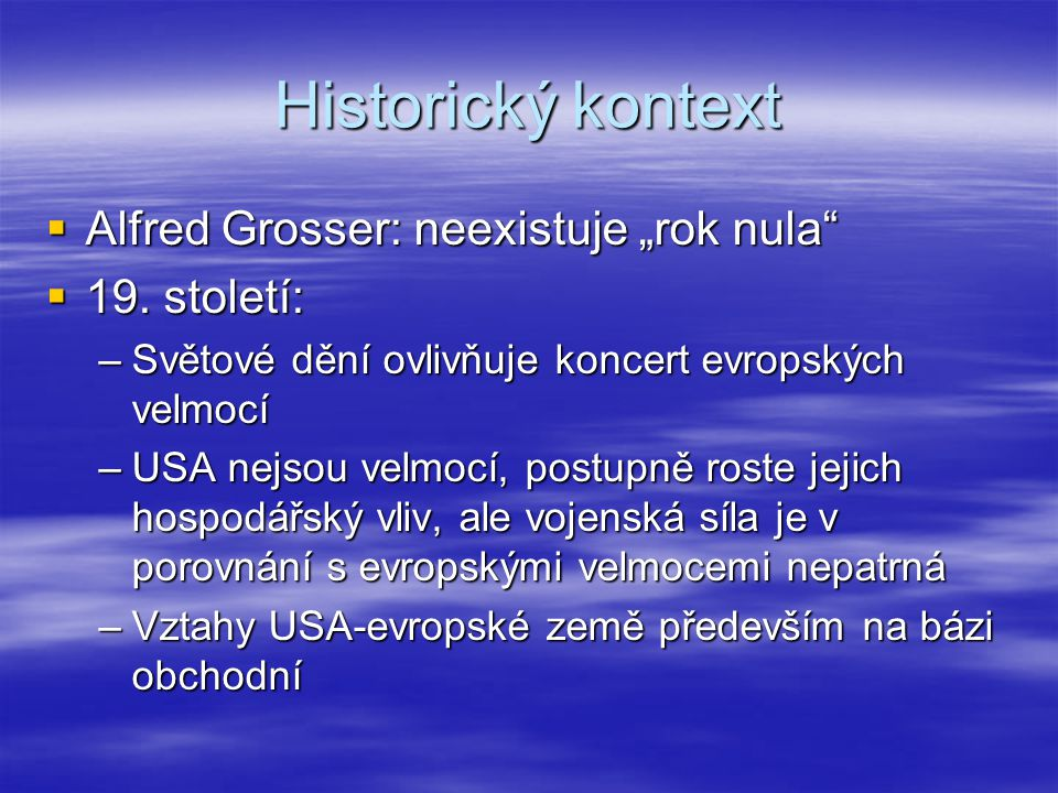 """Historický kontext Alfred Grosser: neexistuje """"rok nula 19. století:"""