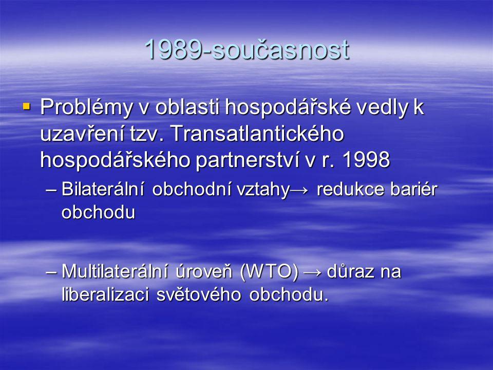 1989-současnost Problémy v oblasti hospodářské vedly k uzavření tzv. Transatlantického hospodářského partnerství v r. 1998.