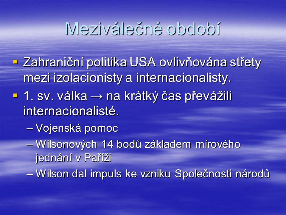 Meziválečné období Zahraniční politika USA ovlivňována střety mezi izolacionisty a internacionalisty.