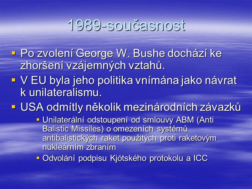 1989-současnost Po zvolení George W. Bushe dochází ke zhoršení vzájemných vztahů. V EU byla jeho politika vnímána jako návrat k unilateralismu.