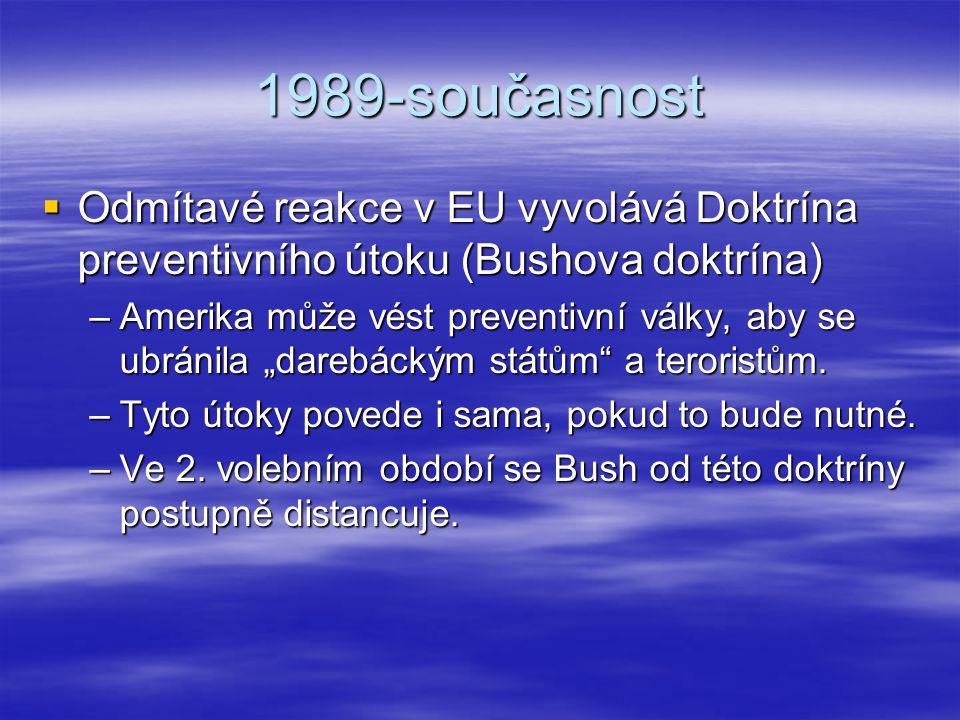 1989-současnost Odmítavé reakce v EU vyvolává Doktrína preventivního útoku (Bushova doktrína)