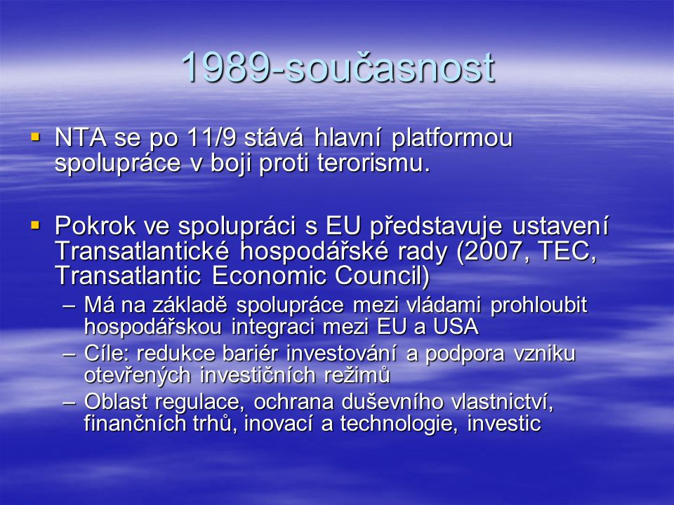 1989-současnost NTA se po 11/9 stává hlavní platformou spolupráce v boji proti terorismu.