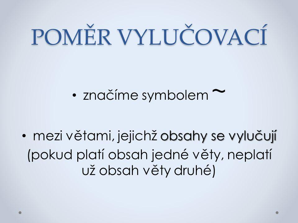 POMĚR VYLUČOVACÍ značíme symbolem ~
