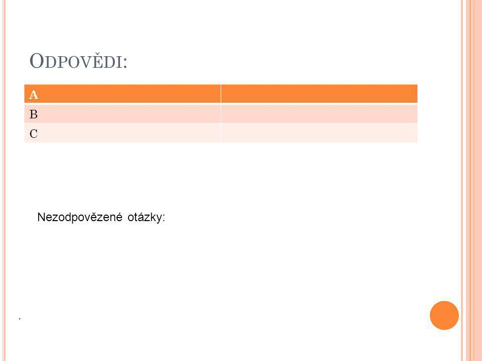 Odpovědi: A B C Nezodpovězené otázky: .