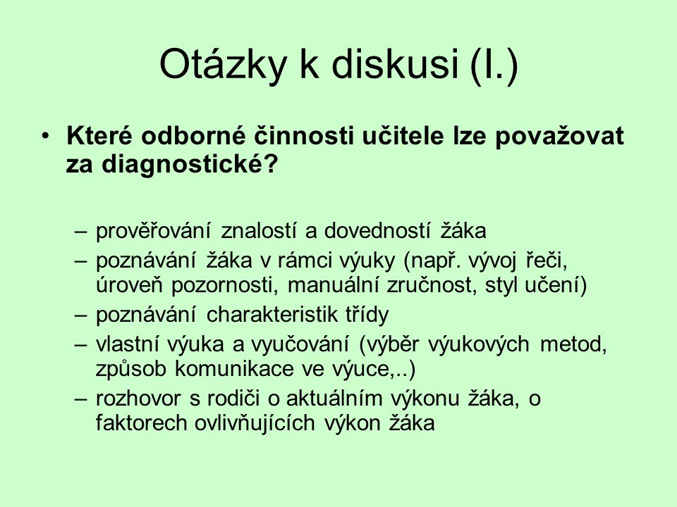 Otázky k diskusi (I.) Které odborné činnosti učitele lze považovat za diagnostické prověřování znalostí a dovedností žáka.