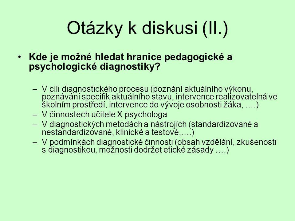 Otázky k diskusi (II.) Kde je možné hledat hranice pedagogické a psychologické diagnostiky