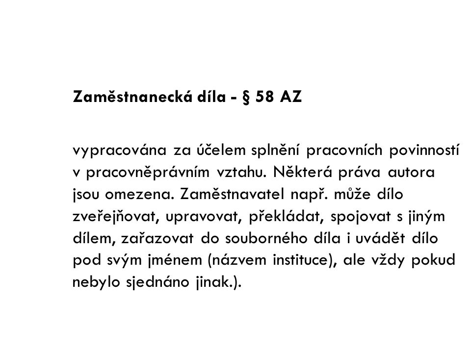 Zaměstnanecká díla - § 58 AZ vypracována za účelem splnění pracovních povinností v pracovněprávním vztahu.