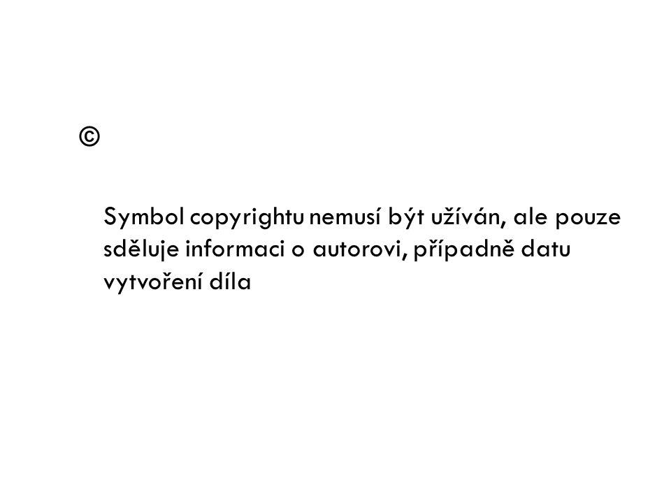 © Symbol copyrightu nemusí být užíván, ale pouze sděluje informaci o autorovi, případně datu vytvoření díla.