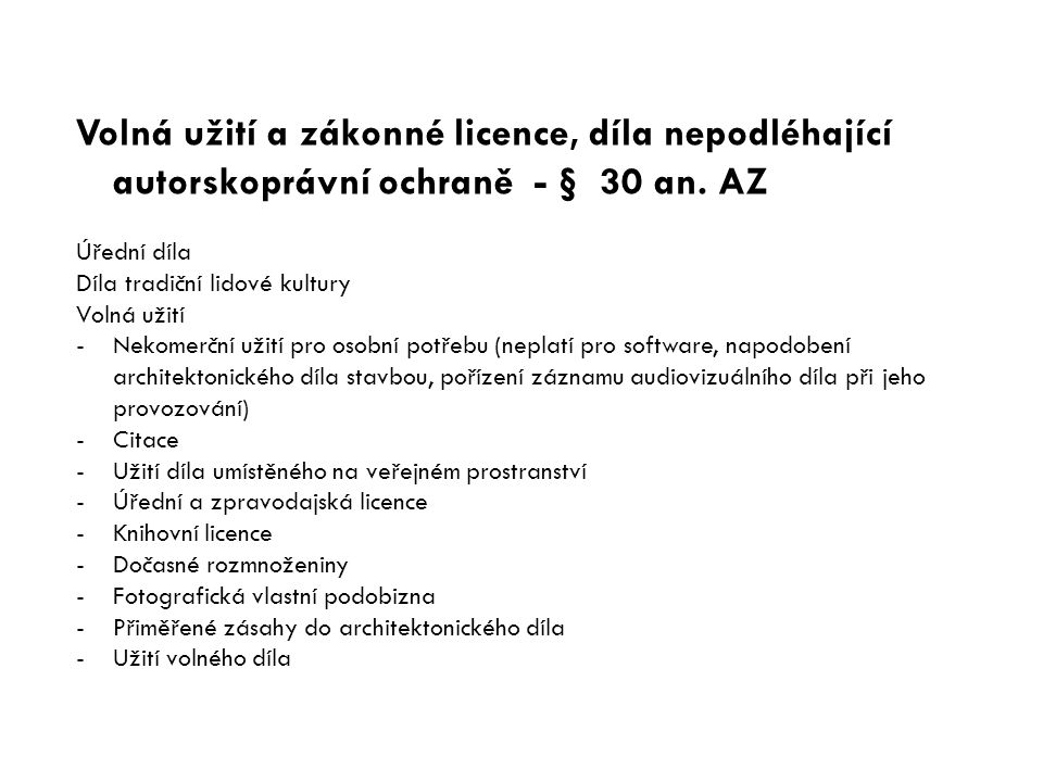 Volná užití a zákonné licence, díla nepodléhající autorskoprávní ochraně - § 30 an. AZ