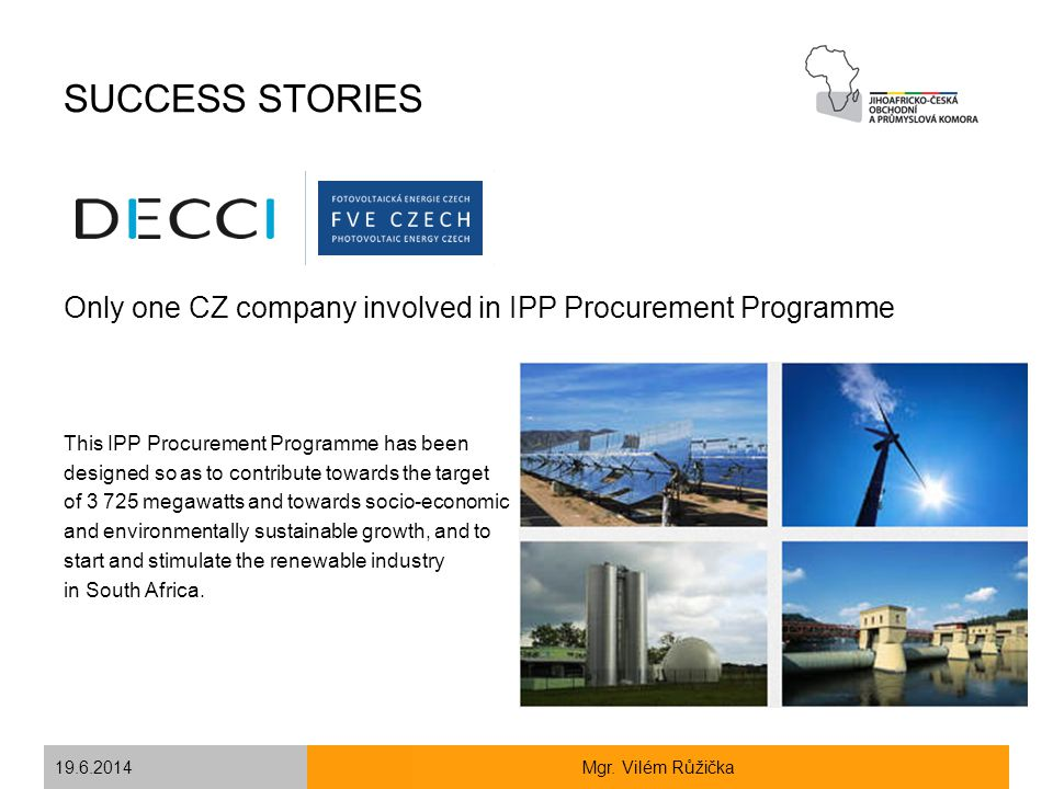 SUCCESS STORIES Only one CZ company involved in IPP Procurement Programme. This IPP Procurement Programme has been.