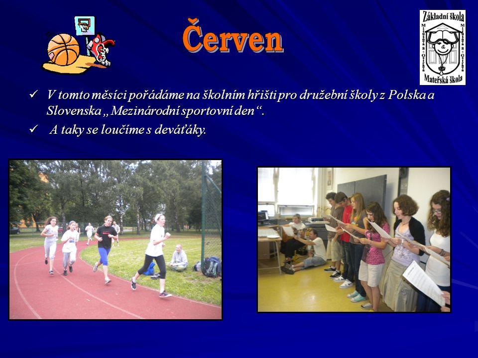 """Červen V tomto měsíci pořádáme na školním hřišti pro družební školy z Polska a Slovenska """"Mezinárodní sportovní den ."""
