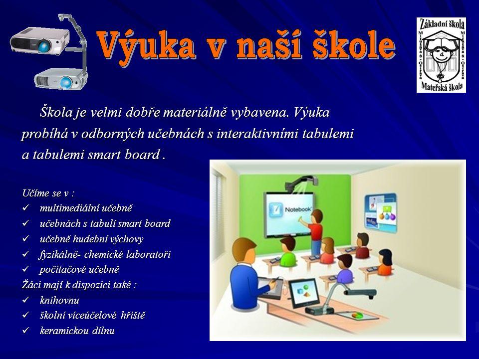 Výuka v naší škole Škola je velmi dobře materiálně vybavena. Výuka. probíhá v odborných učebnách s interaktivními tabulemi.