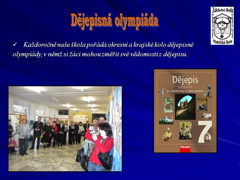 Dějepisná olympiáda Každoročně naše škola pořádá okresní a krajské kolo dějepisné.