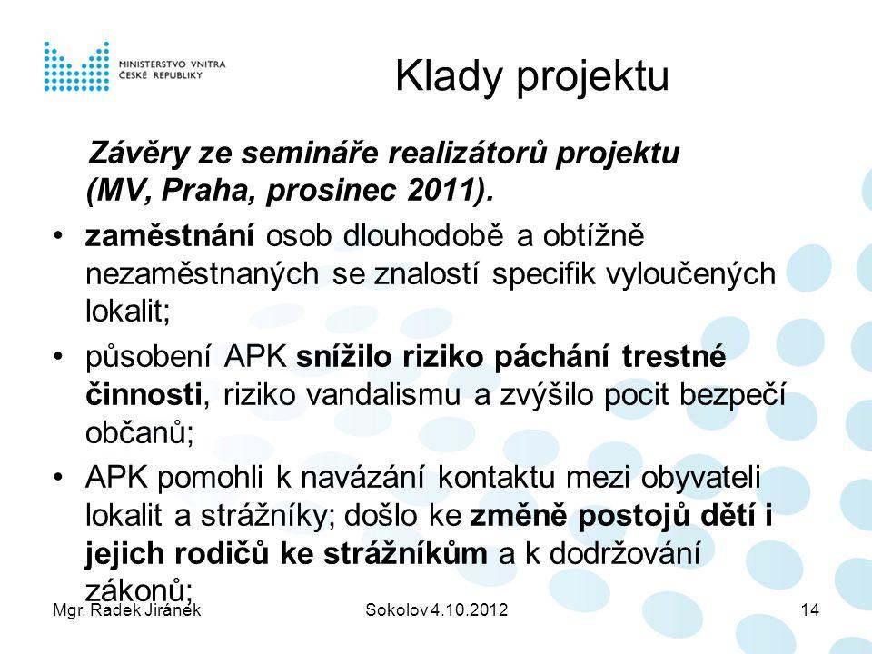 Klady projektu Závěry ze semináře realizátorů projektu (MV, Praha, prosinec 2011).