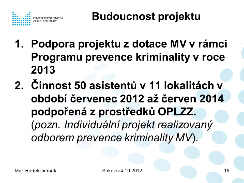Budoucnost projektu Podpora projektu z dotace MV v rámci Programu prevence kriminality v roce 2013.