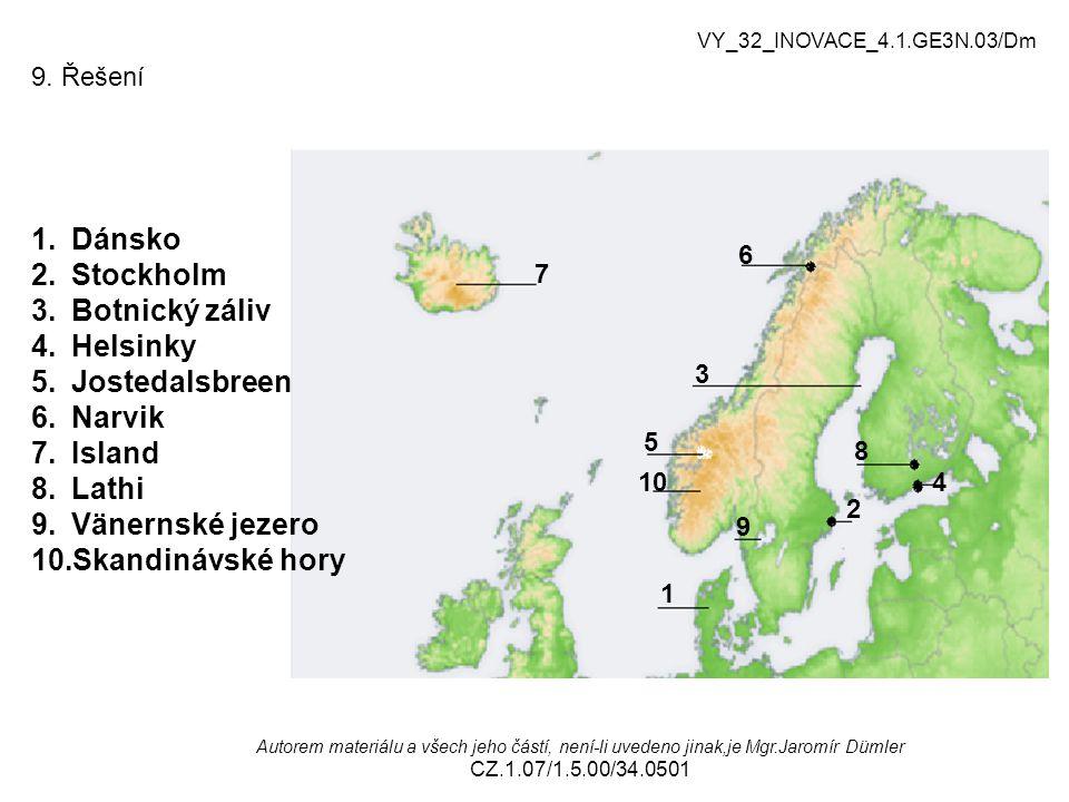Dánsko Stockholm Botnický záliv Helsinky Jostedalsbreen Narvik Island