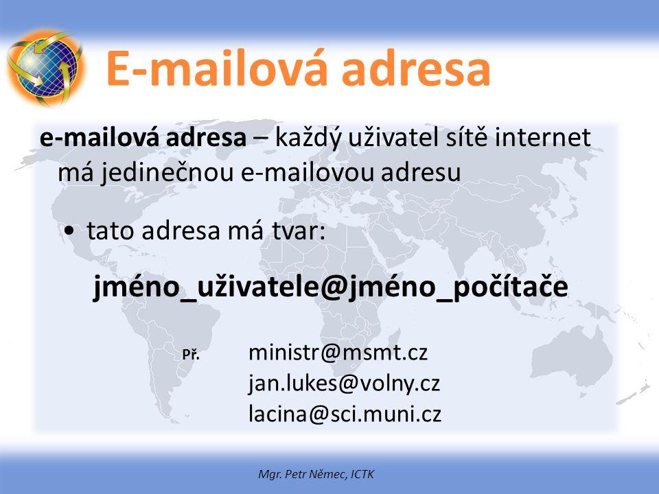 E-mailová adresa e-mailová adresa – každý uživatel sítě internet má jedinečnou e-mailovou adresu. tato adresa má tvar: