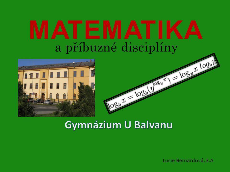 MATEMATIKA a příbuzné disciplíny Gymnázium U Balvanu