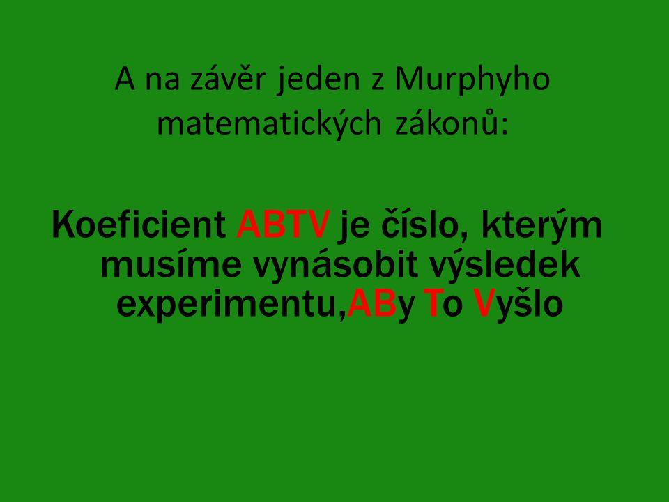 A na závěr jeden z Murphyho matematických zákonů: