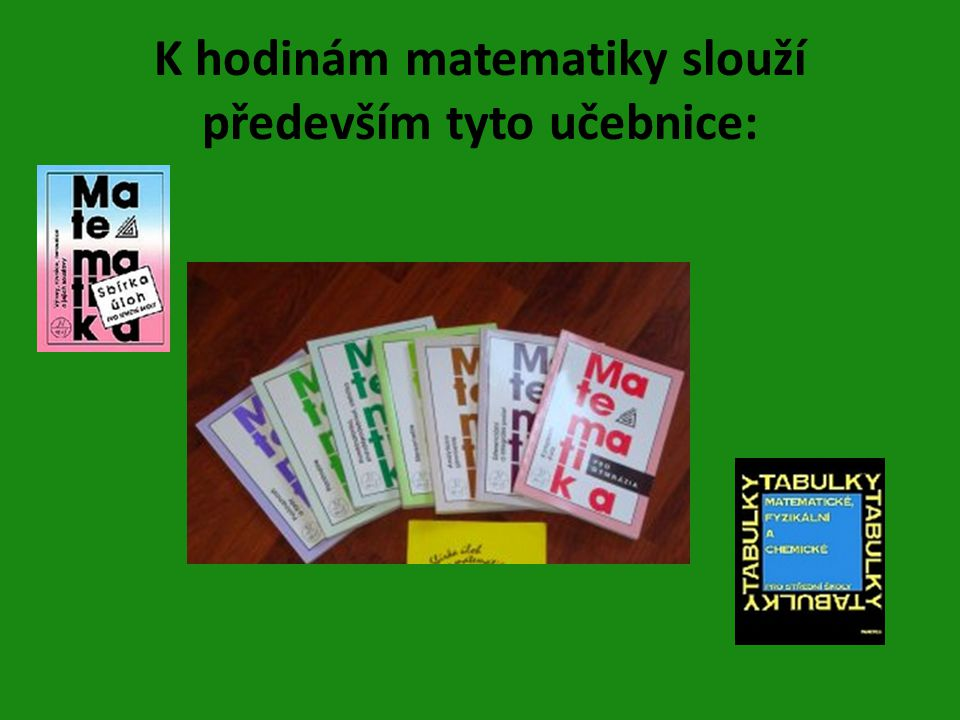 K hodinám matematiky slouží především tyto učebnice: