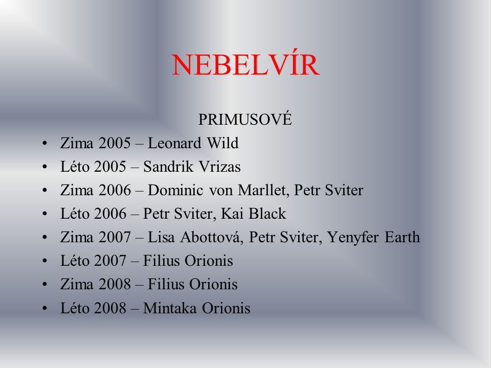 NEBELVÍR PRIMUSOVÉ Zima 2005 – Leonard Wild Léto 2005 – Sandrik Vrizas