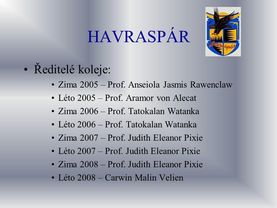 HAVRASPÁR Ředitelé koleje: Zima 2005 – Prof. Anseiola Jasmis Rawenclaw