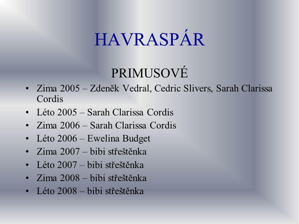 HAVRASPÁR PRIMUSOVÉ. Zima 2005 – Zdeněk Vedral, Cedric Slivers, Sarah Clarissa Cordis. Léto 2005 – Sarah Clarissa Cordis.