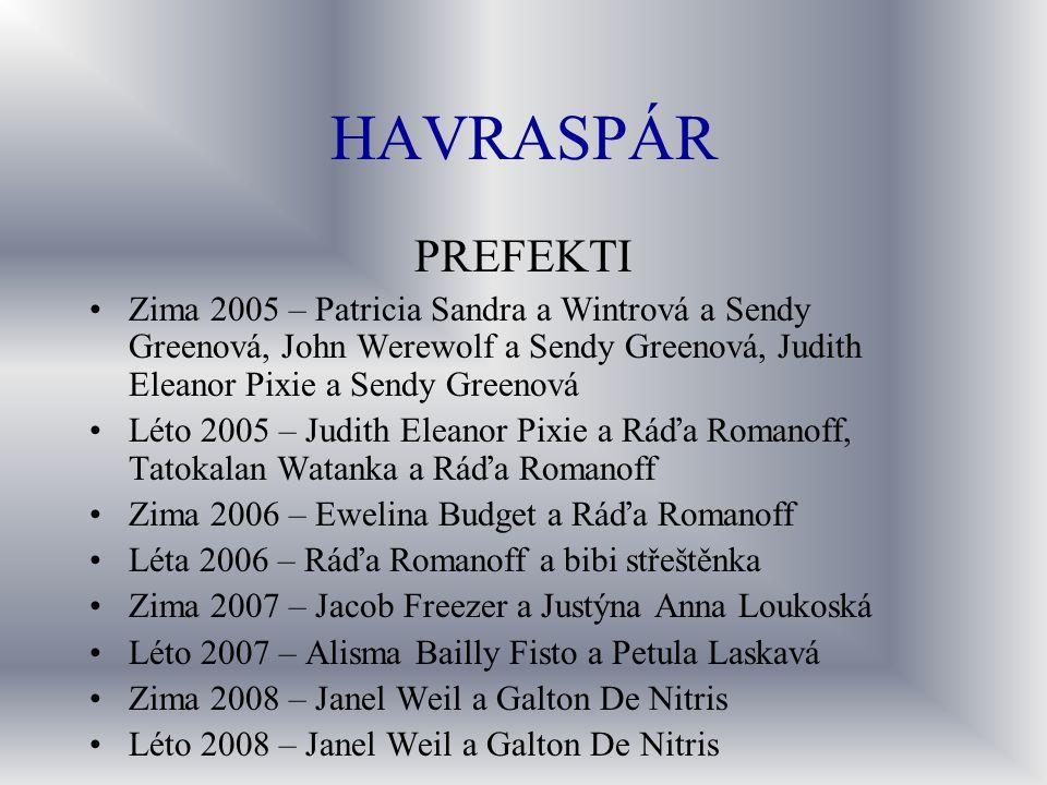 HAVRASPÁR PREFEKTI. Zima 2005 – Patricia Sandra a Wintrová a Sendy Greenová, John Werewolf a Sendy Greenová, Judith Eleanor Pixie a Sendy Greenová.