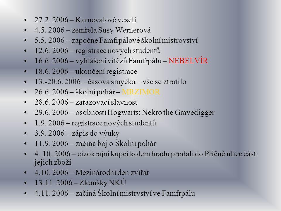 27.2. 2006 – Karnevalové veselí 4.5. 2006 – zemřela Susy Wernerová. 5.5. 2006 – započne Famfrpálové školní mistrovství.