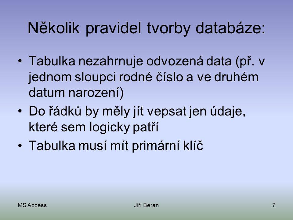 Několik pravidel tvorby databáze: