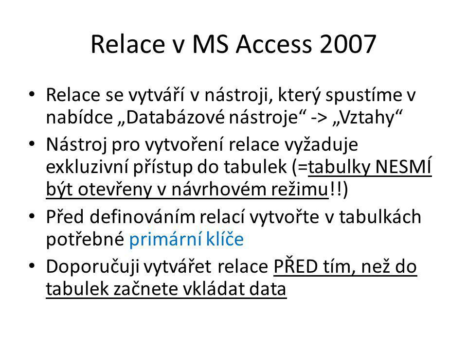 """Relace v MS Access 2007 Relace se vytváří v nástroji, který spustíme v nabídce """"Databázové nástroje -> """"Vztahy"""