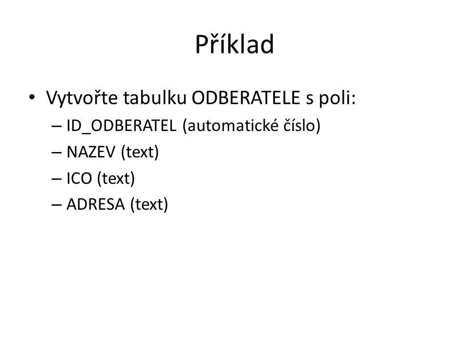 Příklad Vytvořte tabulku ODBERATELE s poli: