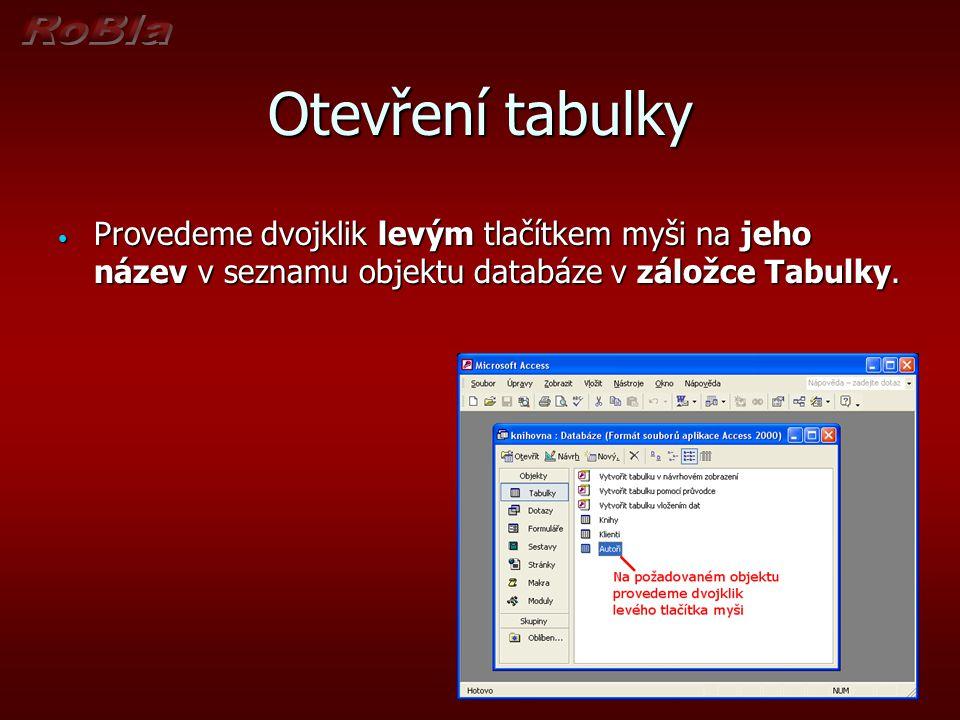Otevření tabulky Provedeme dvojklik levým tlačítkem myši na jeho název v seznamu objektu databáze v záložce Tabulky.